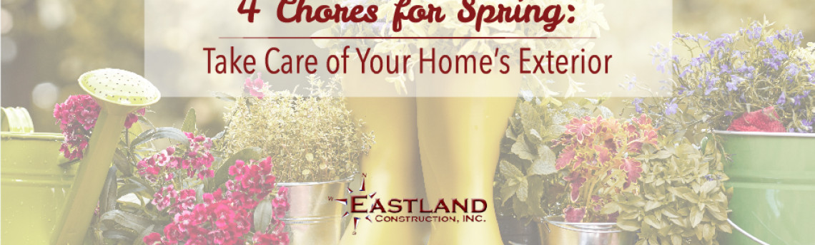 4 Chores for Spring: Take Care of Your Home's Exterior