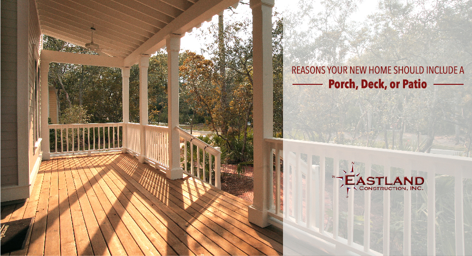 Reasons Your New Home Should Include A Porch Deck Or Patio